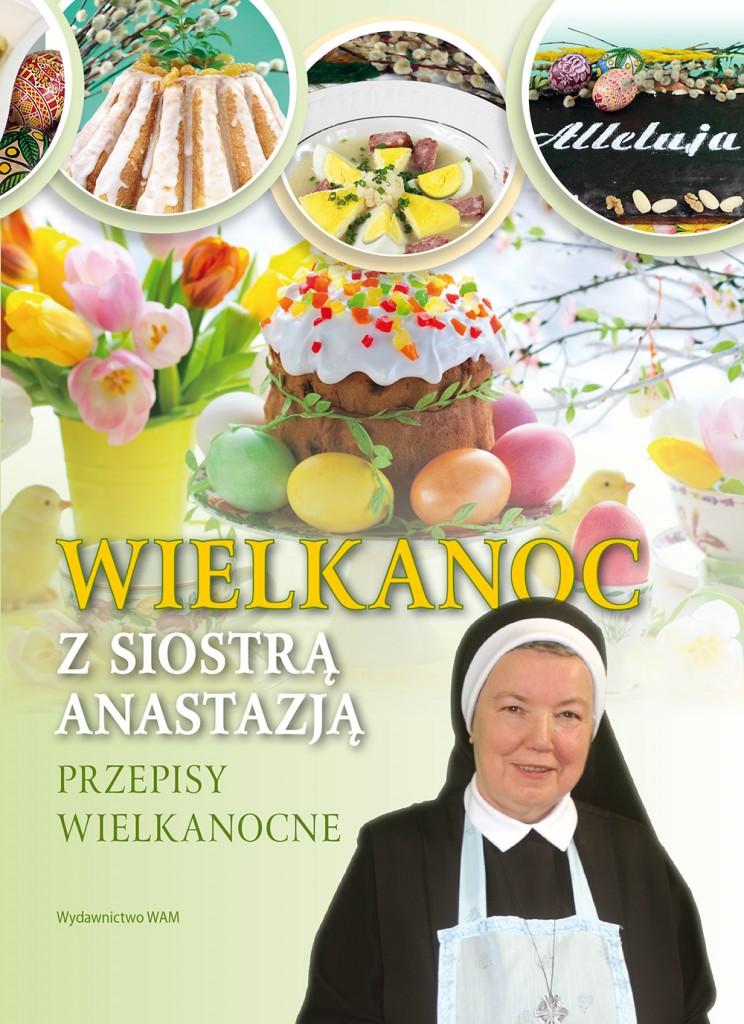 Wielkanoc Z Siostra Anastazja Przepisy Wielkanocne Wydawnictwowam Pl