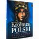 Królowa Polski. Biografia Życie, historia, kult