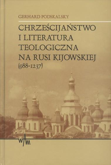 Chrześcijaństwo i literatura teologiczna na Rusi Kijowskiej 988-1237