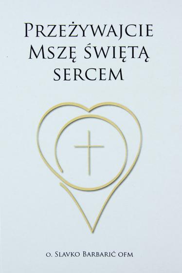 Przeżywajcie Mszę świętą sercem