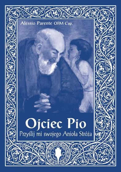 Ojciec Pio. Przyślij mi swojego anioła