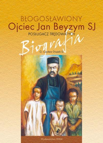 Błogosławiony ojciec Jan Beyzym SJ - Posługacz trędowatych
