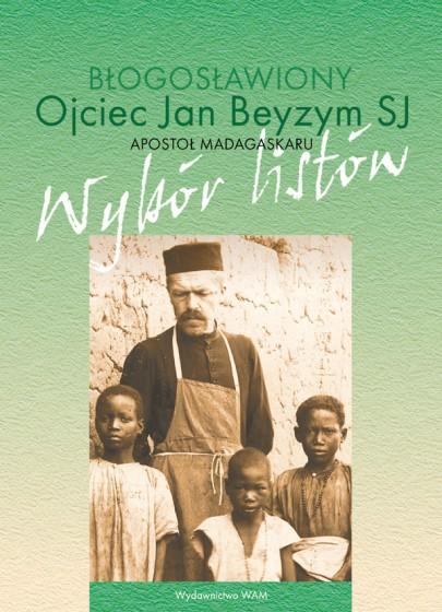 Błogosławiony ojciec Jan Beyzym SJ - Apostoł Madagaskaru