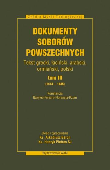 Dokumenty Soborów Powszechnych, tom III (1414-1445) oprawa twarda