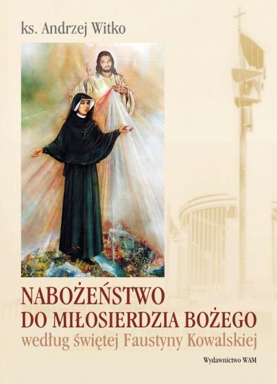 Nabożeństwo do Miłosierdzia Bożego według świętej Faustyny Kowalskiej