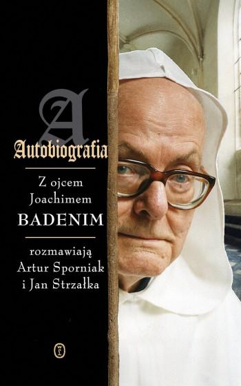 Autobiografia Z ojcem Joachimem Badenim rozmawiają Artur Sporniak i Jan Strzałka