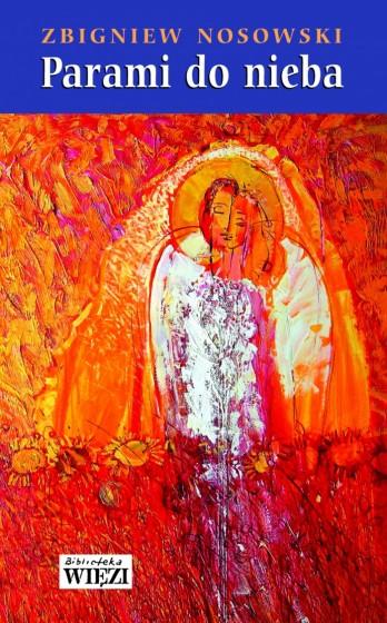 Parami do nieba Małżeńska droga świętości