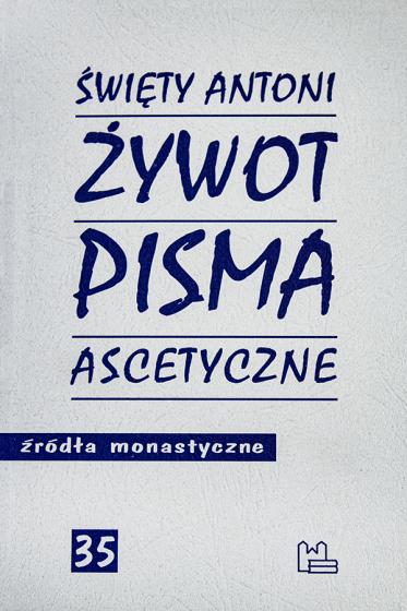 Żywot. Pisma ascetyczne św. Antoni