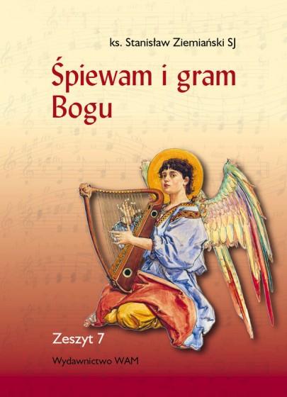 Śpiewam i gram Bogu Zeszyt 7