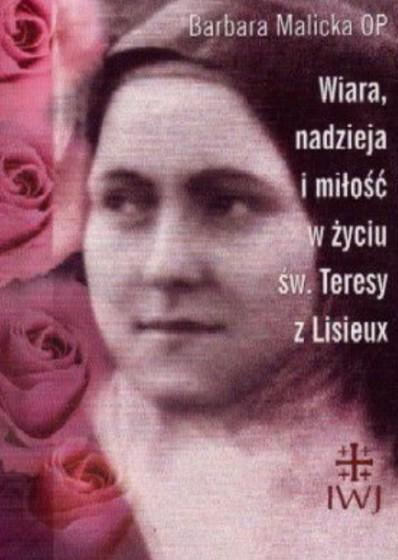 Wiara, nadzieja i miłość w życiu św. Teresy z Lisieux