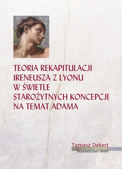 Teoria rekapitulacji Ireneusza z Lyonu w świetle starożytnych koncepcji na temat Adama