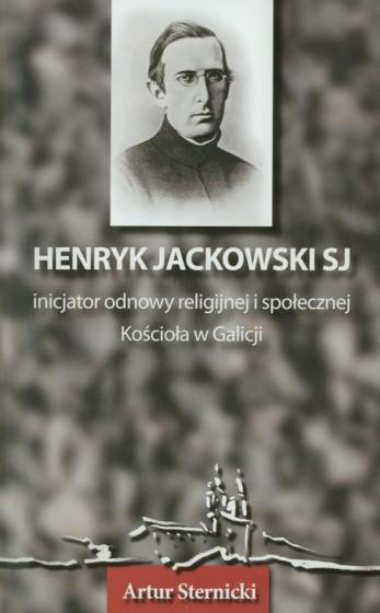 Henryk Jackowski SJ - inicjator odnowy religijnej i społecznej Kościoła w Galicji
