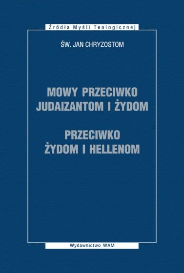 Mowy przeciwko Judaizantom i Żydom. Przeciwko Żydom i Hellenom
