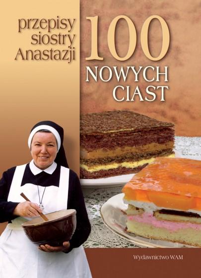 100 nowych ciast. Przepisy Siostry Anastazji