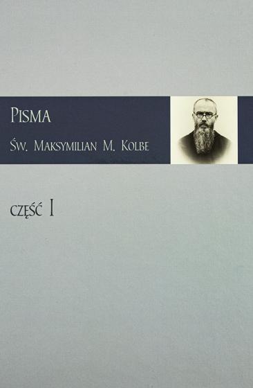 Pisma. Św. Maksymilian M. Kolbe. Część I