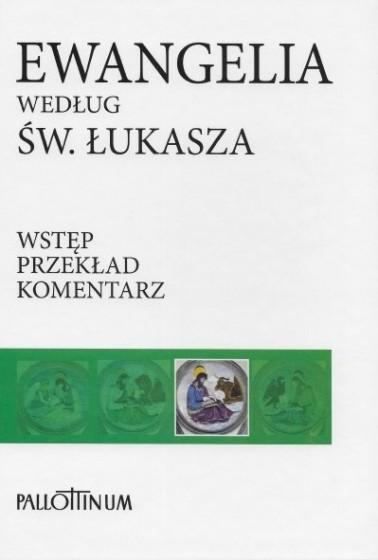 Ewangelia według św. Łukasza  Wstęp-Przekład z oryginału-Komentarz