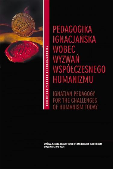 Pedagogika ignacjańska wobec wyzwań współczesnego humanizmu