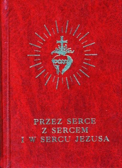 Przez Serce, z Sercem i w Sercu Jezusa