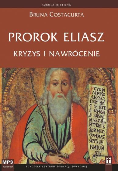 Prorok Eliasz Kryzys i nawrócenie