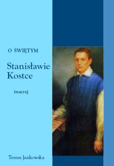 O świętym Stanisławie Kostce inaczej
