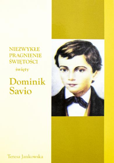 Święty Dominik Savio Niezwykłe pragnienie świętości