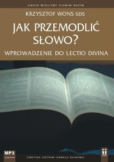 Jak przemodlić Słowo? Wprowadzenie do Lectio divina