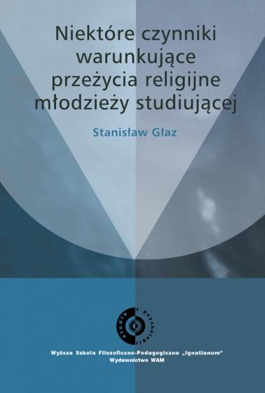 Niektóre czynniki warunkujące przeżycia religijne młodzieży studiującej