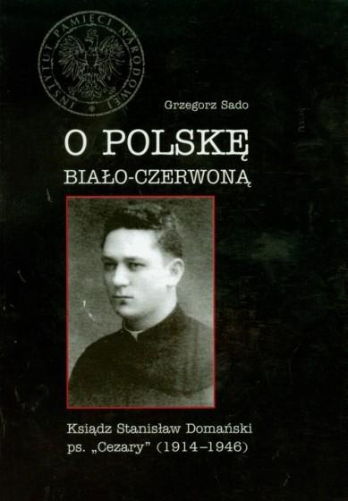 O polskę biało czerwoną ksiądz stanisław domański