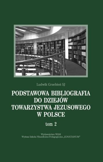 Podstawowa bibliografia do dziejów Towarzystwa Jezusowego w Polsce. Tom 2