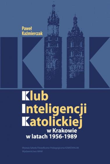 Klub Inteligencji Katolickiej w Krakowie 1956-1989