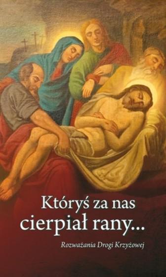 Któryś za nas cierpiał rany... Rozważania Drogi Krzyżowej