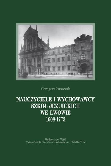 Nauczyciele i wychowawcy szkół jezuickich we Lwowie 1608-1773