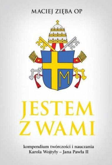 Jestem z wami Kompendium twórczości i nauczania Karola Wojtyły - Jana Pawła II