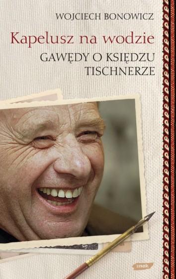 Kapelusz na wodzie Gawędy o księdzu Tischnerze