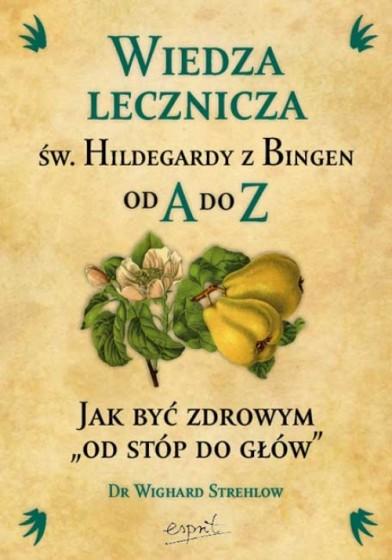 Wiedza lecznicza św. Hildegardy z Bingen od A do Z