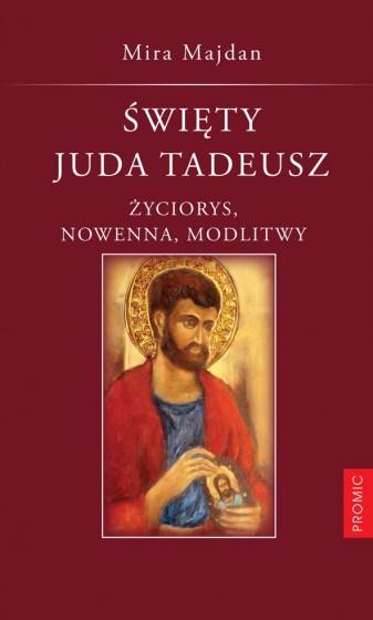Święty Juda Tadeusz Życiorys, nowenna, modlitwy