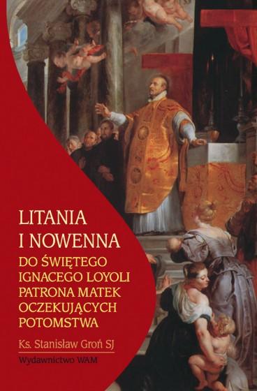 Litania i nowenna do Świętego Ignacego Loyoli patrona matek oczekujących potomstwa