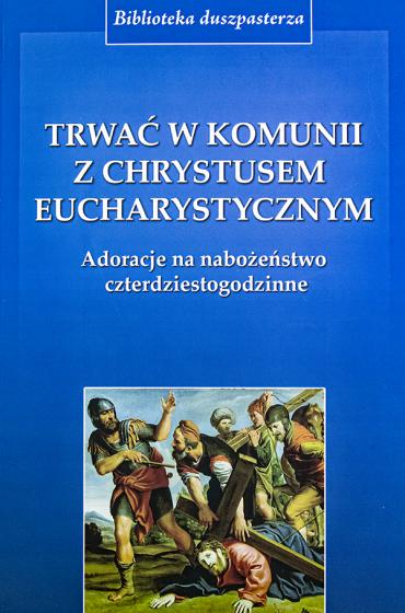 Trwać w komunii z Chrystusem Eucharystycznym