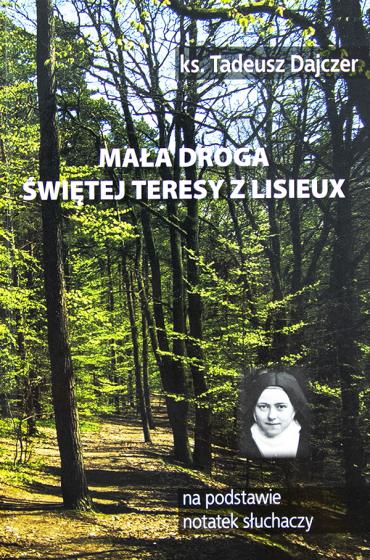 Mała droga Świętej Teresy z Lisieux (na podstawie notatek słuchaczy)