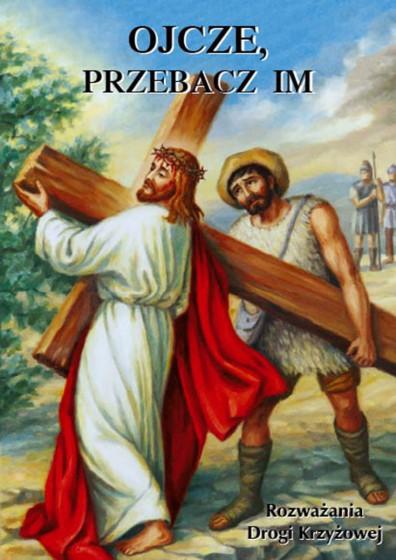Ojcze, przebacz im. Rozważania drogi krzyżowej