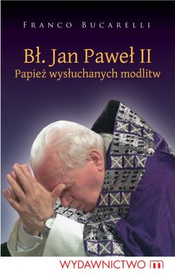 Błogosławiony Jan Paweł II Papież wysłuchanych modlitw / Outlet