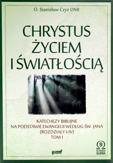 Chrystus życiem i światłością. Tom I