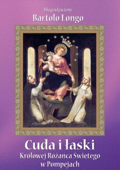 Cuda i łaski Królowej Różańca Świętego w Pompejach