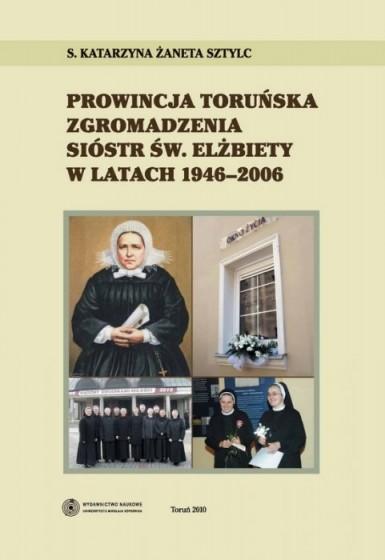 Prowincja toruńska zgromadzenia sióstr św. Elżbiety w latach 1946-2006 / Outlet