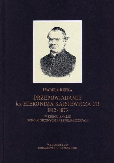 Przepowiadanie ks. Hieronima Kajsiewicza CR 1812-1873 / Outlet