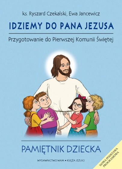 Idziemy do Pana Jezusa - Przygotowanie do Pierwszej Komunii Świętej - Pamiętnik dziecka