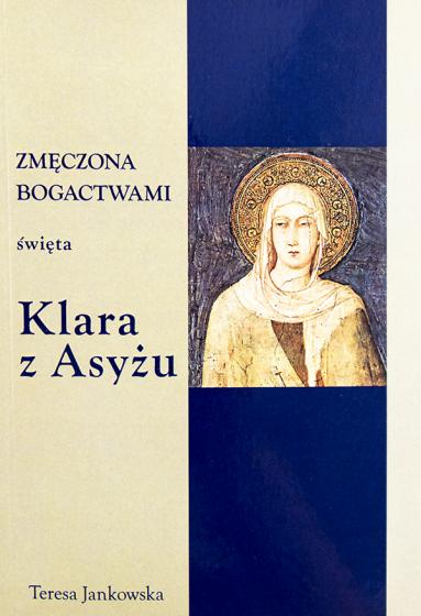 Święta Klara z Asyżu Zmęczona bogactwami