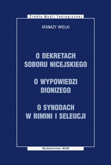 O dekretach Soboru Nicejskiego, O wypowiedzi Dionizego, O synodach w Rimini i Seleucji