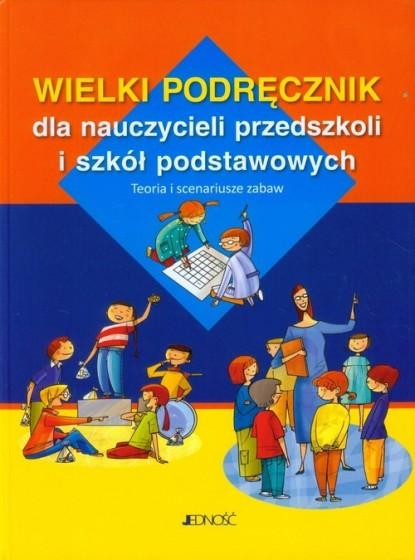 Wielki podręcznik dla nauczycieli przedszkoli i szkół podstawowych