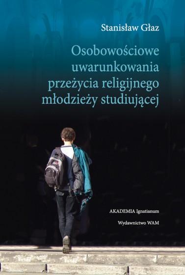 Osobowościowe uwarunkowania przeżycia religijnego młodzieży studiujacej